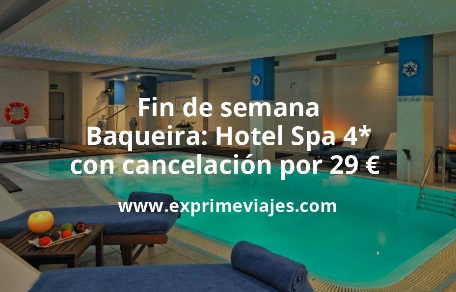 Fin de semana Baqueira: Hotel Spa 4* con cancelación por 29€ p.p/noche