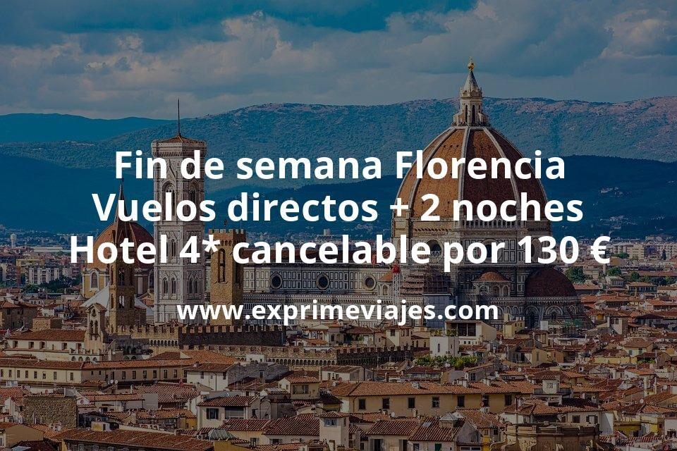 ¡Oferton! Fin de semana Florencia: Vuelos directos + 2 noches hotel 4* cancelable por 130euros