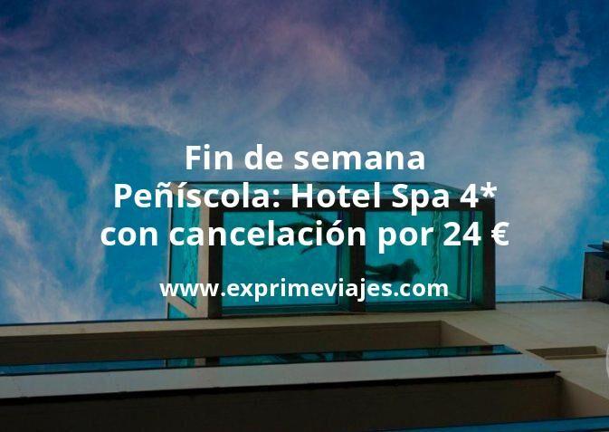 Fin de semana Peñíscola: Hotel Spa 4* con cancelación por 24€ p.p/noche