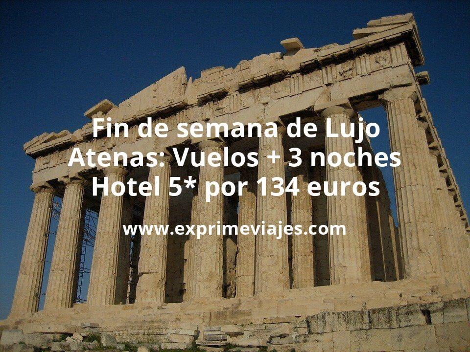 Fin de semana de Lujo en Atenas: Vuelos + 3 noches hotel 5* por 134euros