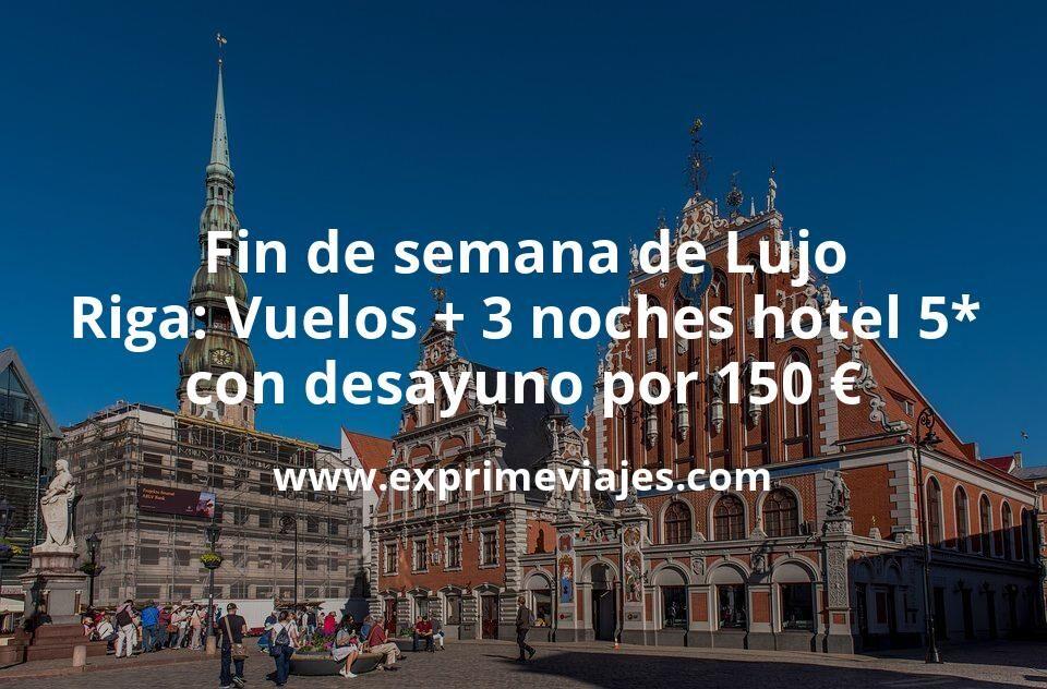 Fin de semana de Lujo en Riga: Vuelos + 3 noches hotel 5* con desayuno por 150euros