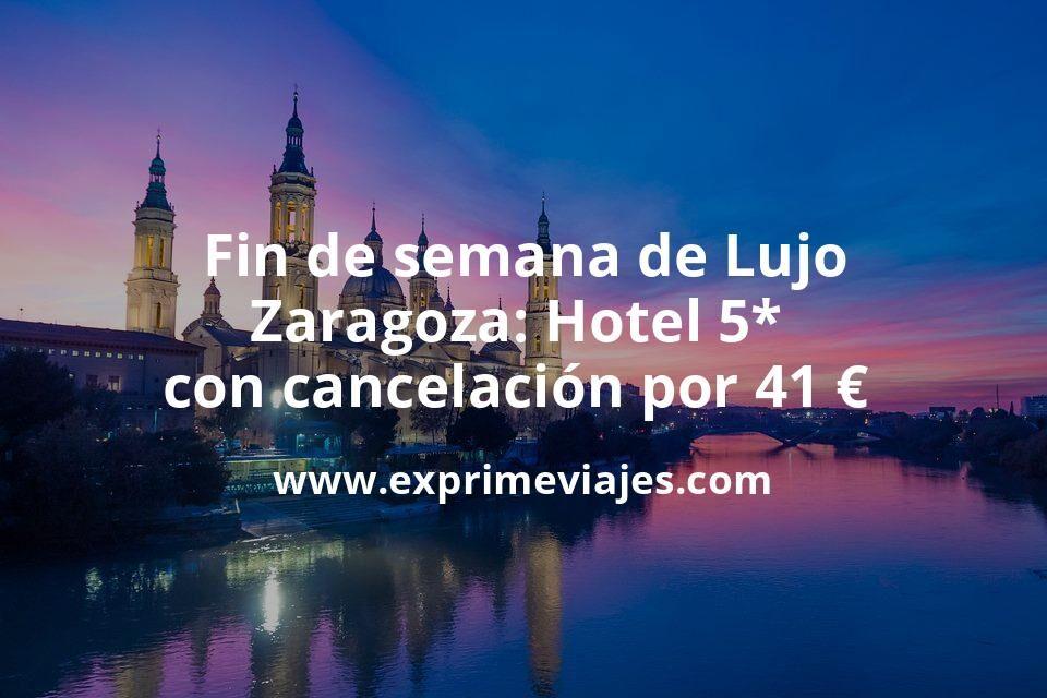 Fin de semana de Lujo en Zaragoza: Hotel 5* con cancelación por 41€ p.p/noche