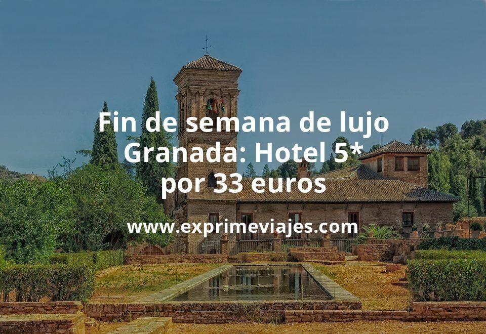 Fin de semana de lujo en Granada: Hotel 5* por 33€ p.p/noche