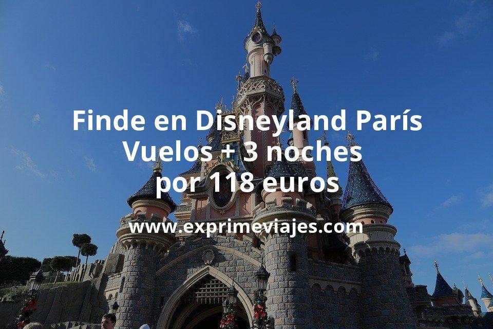 ¡Brutal! Disneyland París fin de semana: Vuelos + 3 noches todo cancelable por 118euros