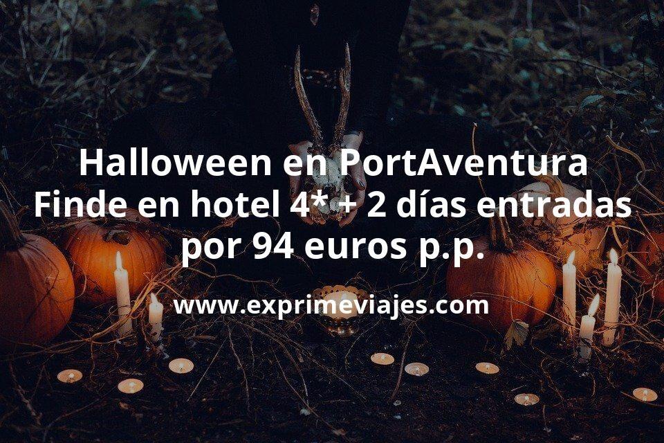 Halloween Port Aventura: Fin de semana hotel 4* + 2 días entradas por 94euros