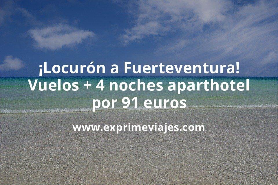 ¡Locurón! Fuerteventura: Vuelos + 4 noches aparthotel por 91euros