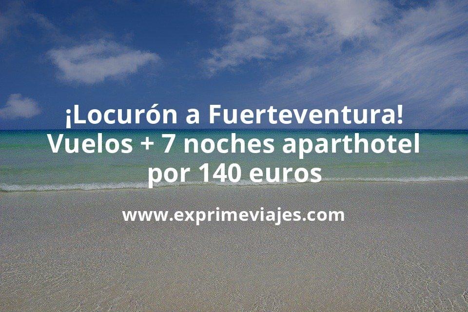 ¡Locurón! Fuerteventura: Vuelos + 7 noches aparthotel por 140euros