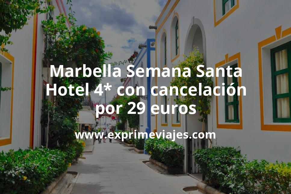 ¡Chollo! Marbella en Semana Santa: Hotel 4* con cancelación por 29€ p.p/noche