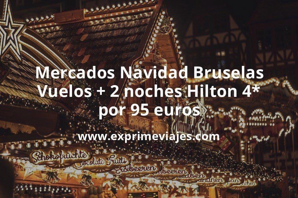 ¡Brutal! Fin de semana Mercados Navidad Bruselas: Vuelos + 2 noches Hilton 4* por 95euros
