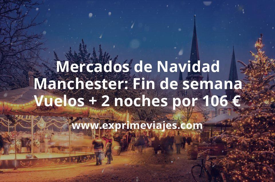Mercados de Navidad Manchester: Fin de semana Vuelos + 2 noches por 106euros