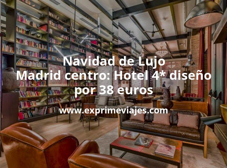 Navidad de Lujo Madrid centro: Hotel 4* diseño por 38€ p.p/noche