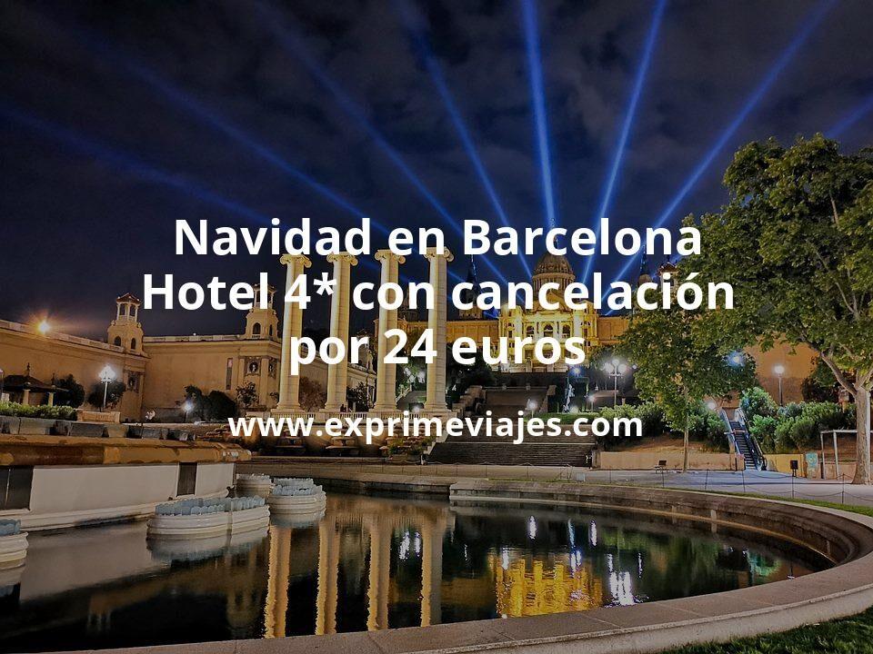 ¡Chollazo! Navidad en Barcelona: Hotel 4* con cancelación por 24€ p.p/noche