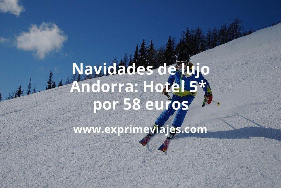 Navidades de lujo en Andorra: Hotel 5* por 58€ p.p/noche