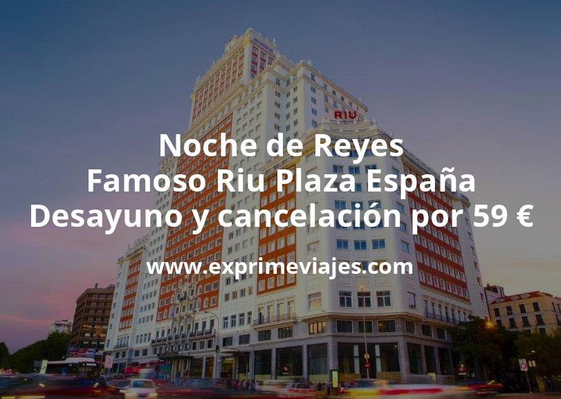 Noche de Reyes en el famoso Riu Plaza España de Madrid con desayuno y cancelación por 59€ p.p/noche