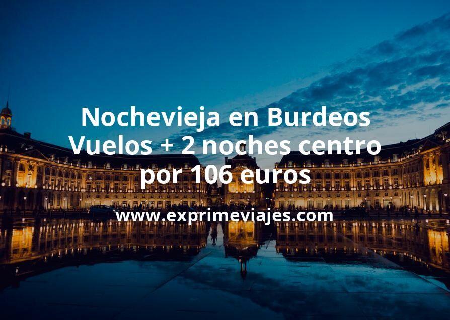 ¡Chollo! Nochevieja en Burdeos: Vuelos + 2 noches centro por 106euros