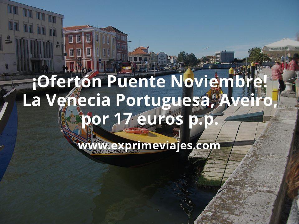 ¡Ofertón! La Venecia Portuguesa, Aveiro, en el Puente de Noviembre por 17euros p.p.