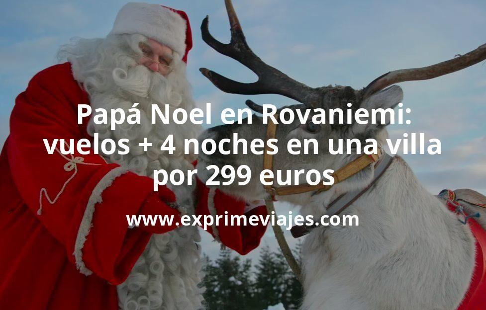 Papá Noel Rovaniemi: Vuelos + 4 noches en una villa por 299euros