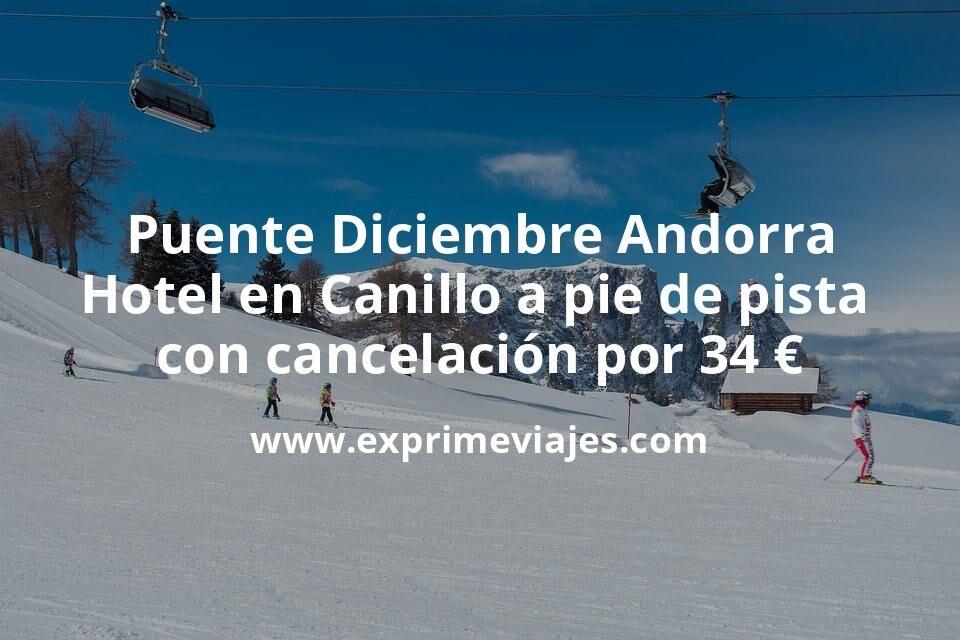 Puente Diciembre en Andorra: Hotel en Canillo a pie de pista con cancelación por 34€ p.p/noche