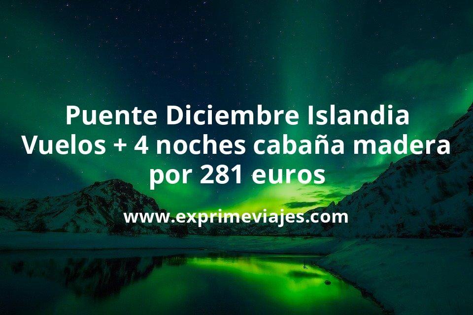 ¡Brutal! Auroras Boreales en Puente Diciembre en Islandia: Vuelos + 4 noches cabaña de madera por 281euros