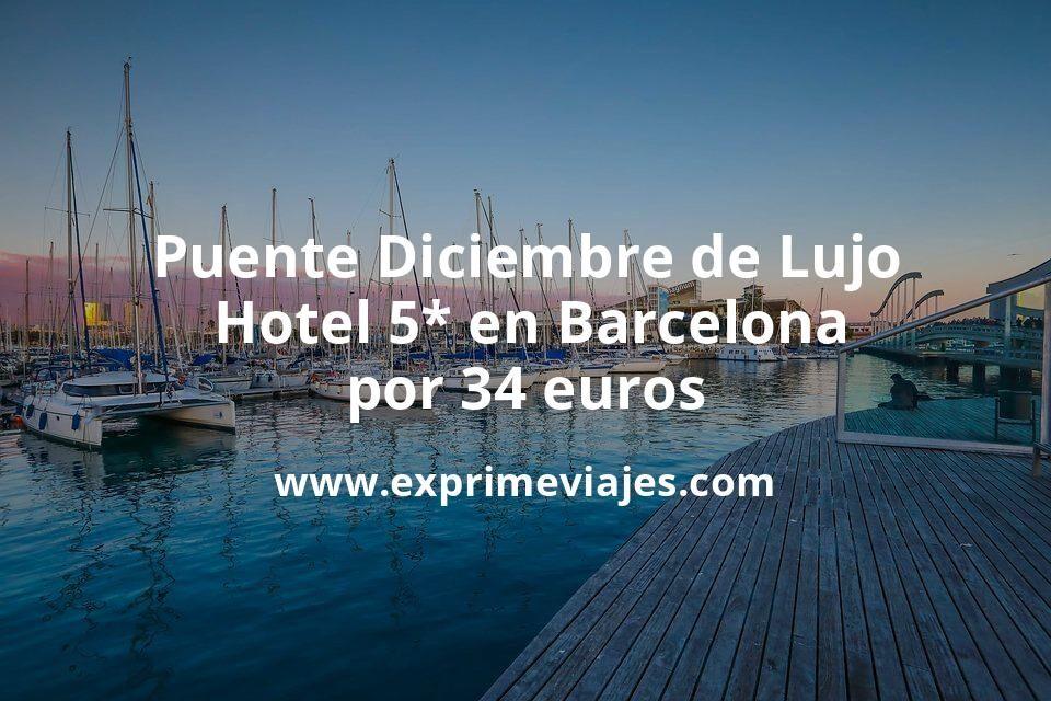 Puente Diciembre de Lujo: Hotel 5* en Barcelona por 34€ p.p/noche