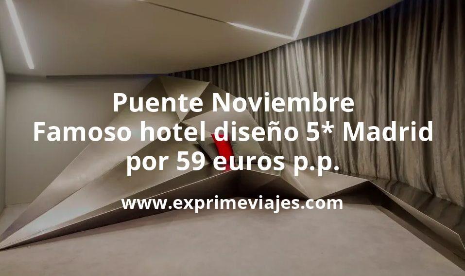 Famoso hotel 5* de diseño en Madrid en el Puente de Noviembre por 59euros p.p.
