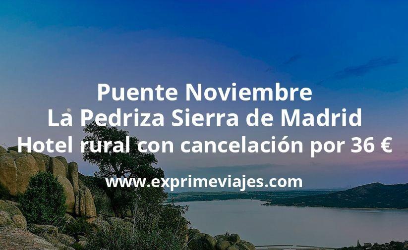 Puente Noviembre La Pedriza Sierra de Madrid: Hotel rural con cancelación por 36€ p.p/noche