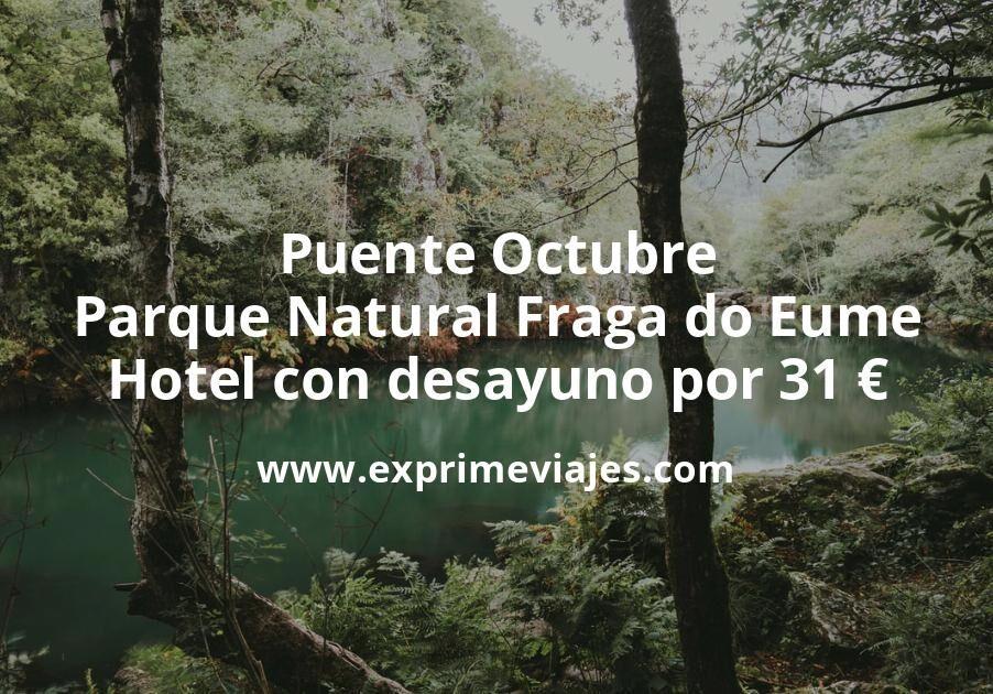 Puente Octubre Parque Natural Fraga do Eume: Hotel con desayuno por 31€ p.p/noche