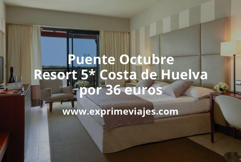 ¡Chollazo! Puente Octubre de lujo: Resort 5* Costa de Huelva por 36€ p.p/noche