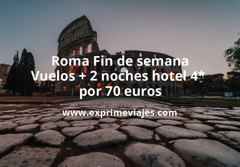 ¡Ganga! Roma Fin de semana: Vuelos + 2 noches hotel 4* por 70euros