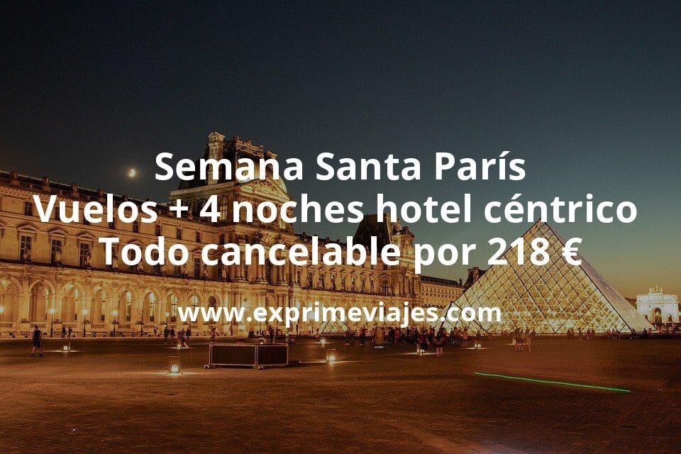 Semana Santa en París: Vuelos + 4 noches hotel céntrico todo cancelable por 218euros