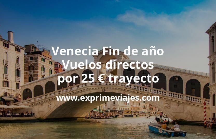 ¡Chollo! Venecia en Fin de año: Vuelos directos por 25euros trayecto