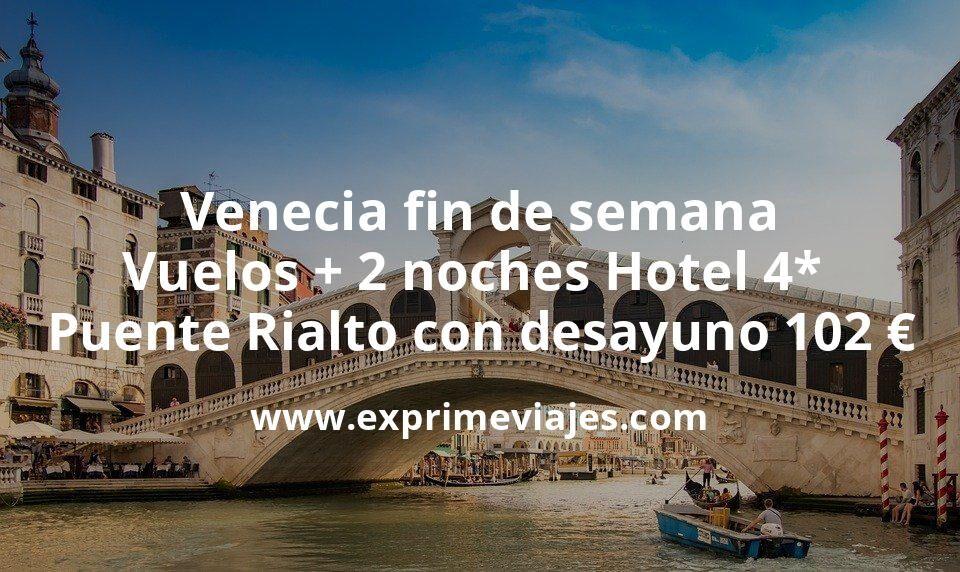¡Brutal! Venecia fin de semana: Vuelos + 2 noches Hotel 4* en Puente Rialto con desayuno por 102euros