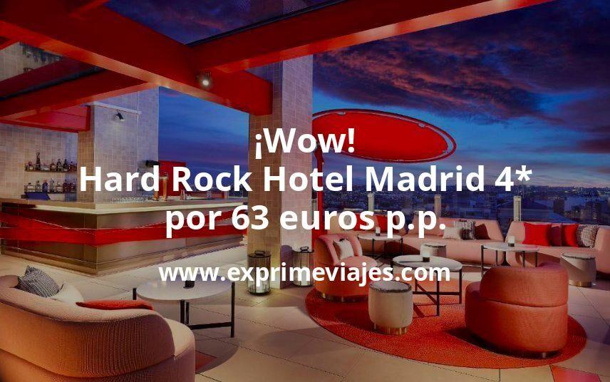 ¡Wow! Hard Rock Hotel Madrid 4* por 63euros p.p.
