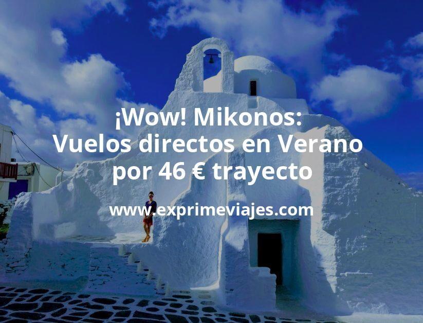 ¡Wow! Mikonos: Vuelos directos en Verano por 46euros trayecto